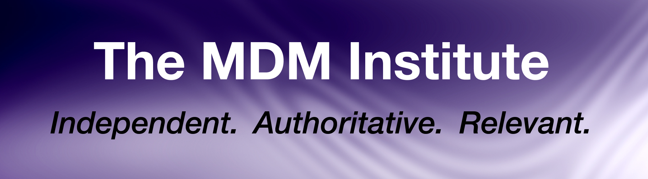 The MDM Institute - Independent. Authoritative. Relevant.